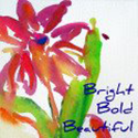 Bright Bold Beautiful